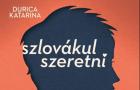 Megjelent Durica Katarina legújabb könyve: Szlovákul szeretni